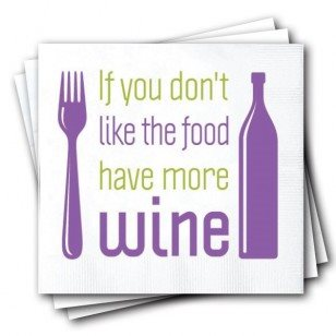 Napkins, If You Don't Like the Food Have More Wine
